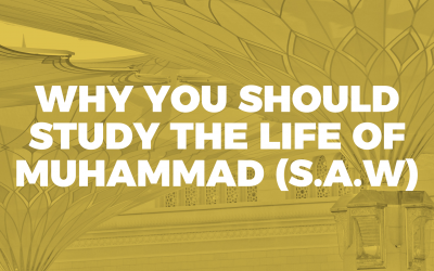 01. Why You Should Study The Life of Muhammad (S.A.W)