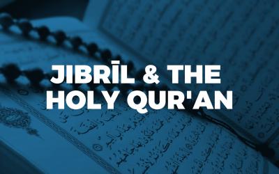 10. Jibrīl & The Holy Qur'an