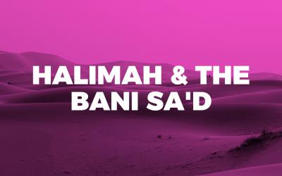 07. Halimah & The Bani Sa'd